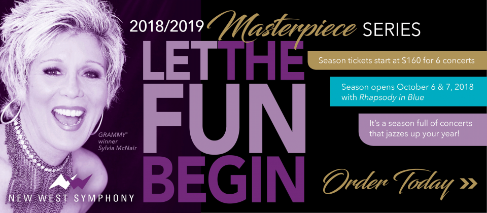 Let The Fun Begin! 2018/2019 Masterpiece Series. Sylvia McNair, GRAMMY award-winning singer > Season tickets start at $160 for 6 concerts > Season opens October 6 & 7 with Rhapsody in Blue > It's a season full of concerts that jazzes up your year! Order Today 866-776-8400