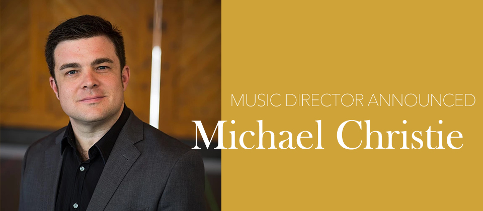 Michael Christie Announced Music Director